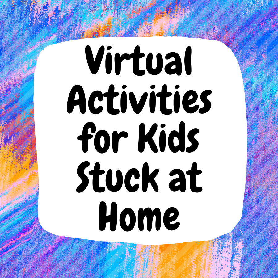 Virtual activities for kids stuck at home
